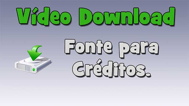 Vídeo Download – Fonte para Créditos.