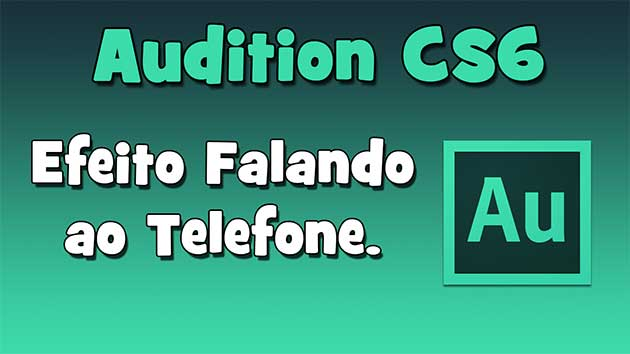 Adobe Audition CS6 – Efeito Falando ao Telefone (HD).