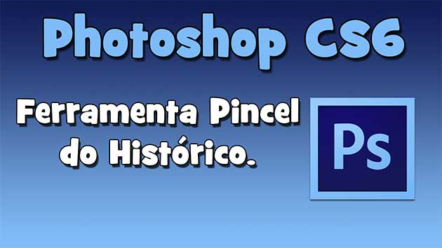 Adobe Photoshop CS6 – Ferramenta Pincel do Histórico (HD).