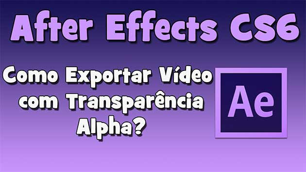 After Effects CS6 – Como Exportar Vídeo com Transparência Alpha? (HD).
