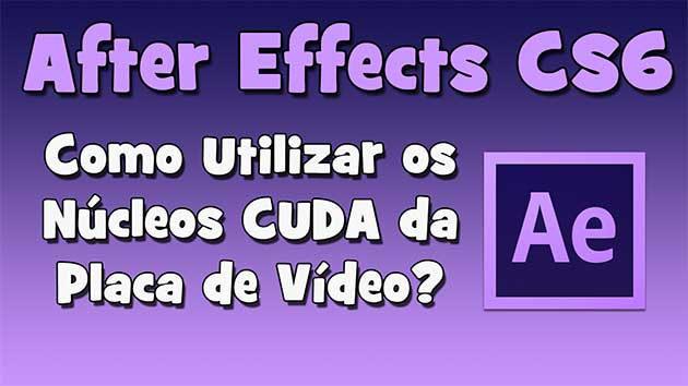 After Effects CS6 – Como Utilizar os Núcleos CUDA da Placa de Vídeo?(HD)