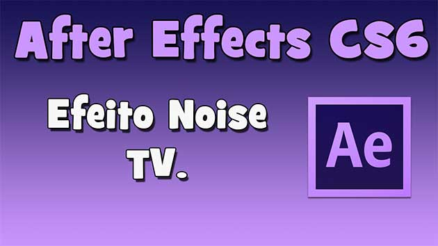 Tutorial After Effects CS6 – Efeito TV fora do ar (HD).