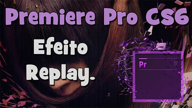 Adobe Premiere Pro CS6 – Vídeo Tutorial Efeito Replay (HD).