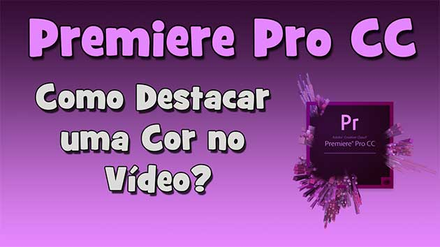 Como destacar uma cor no vídeo no Adobe Premiere? (HD)