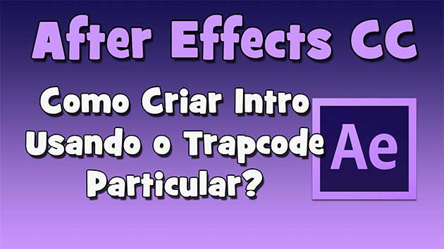 After Effetcs CC – Como criar intro usando o Trapcode Particular? (HD)