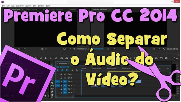Adobe Premiere Pro CC 2014 – Como Separar o Áudio do Vídeo? (HD)