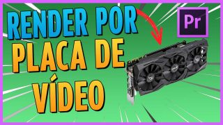 render video adobe premiere usando placa de vídeo gpu